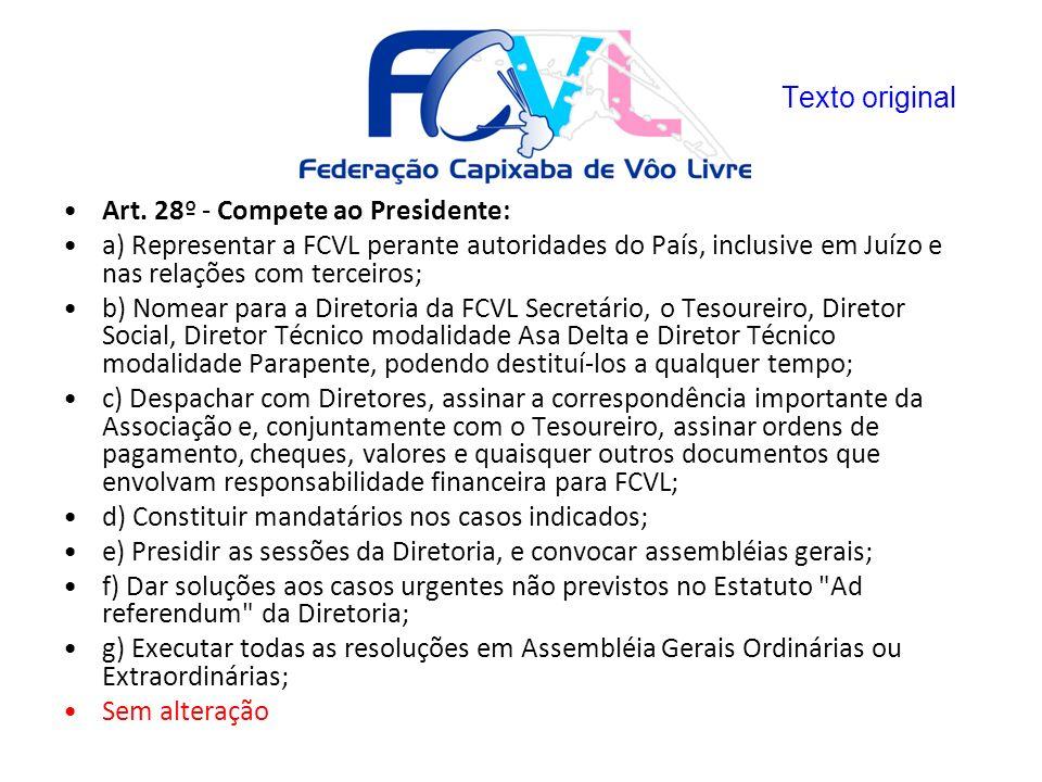 Art. 28º - Compete ao Presidente: a) Representar a FCVL perante autoridades do País, inclusive em Juízo e nas relações com terceiros; b) Nomear para a