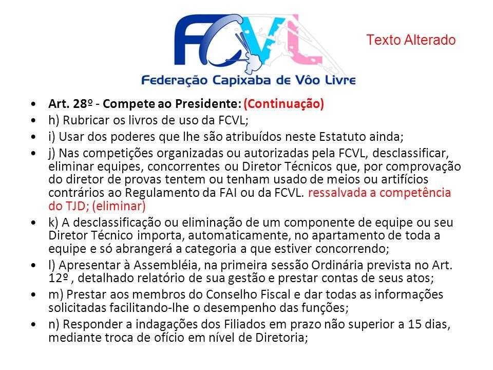 Art. 28º - Compete ao Presidente: (Continuação) h) Rubricar os livros de uso da FCVL; i) Usar dos poderes que lhe são atribuídos neste Estatuto ainda;