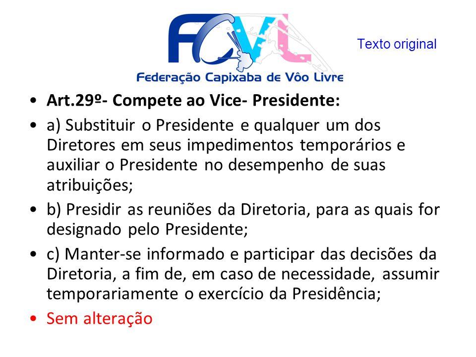 Art.29º- Compete ao Vice- Presidente: a) Substituir o Presidente e qualquer um dos Diretores em seus impedimentos temporários e auxiliar o Presidente