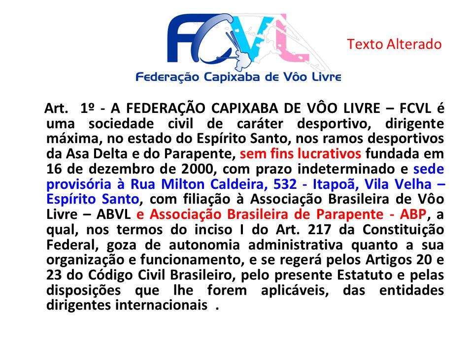 Art. 1º - A FEDERAÇÃO CAPIXABA DE VÔO LIVRE – FCVL é uma sociedade civil de caráter desportivo, dirigente máxima, no estado do Espírito Santo, nos ram