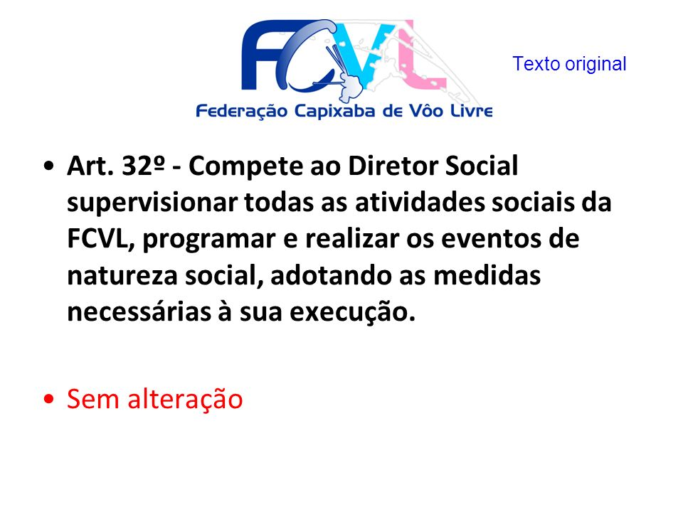 Art. 32º - Compete ao Diretor Social supervisionar todas as atividades sociais da FCVL, programar e realizar os eventos de natureza social, adotando a