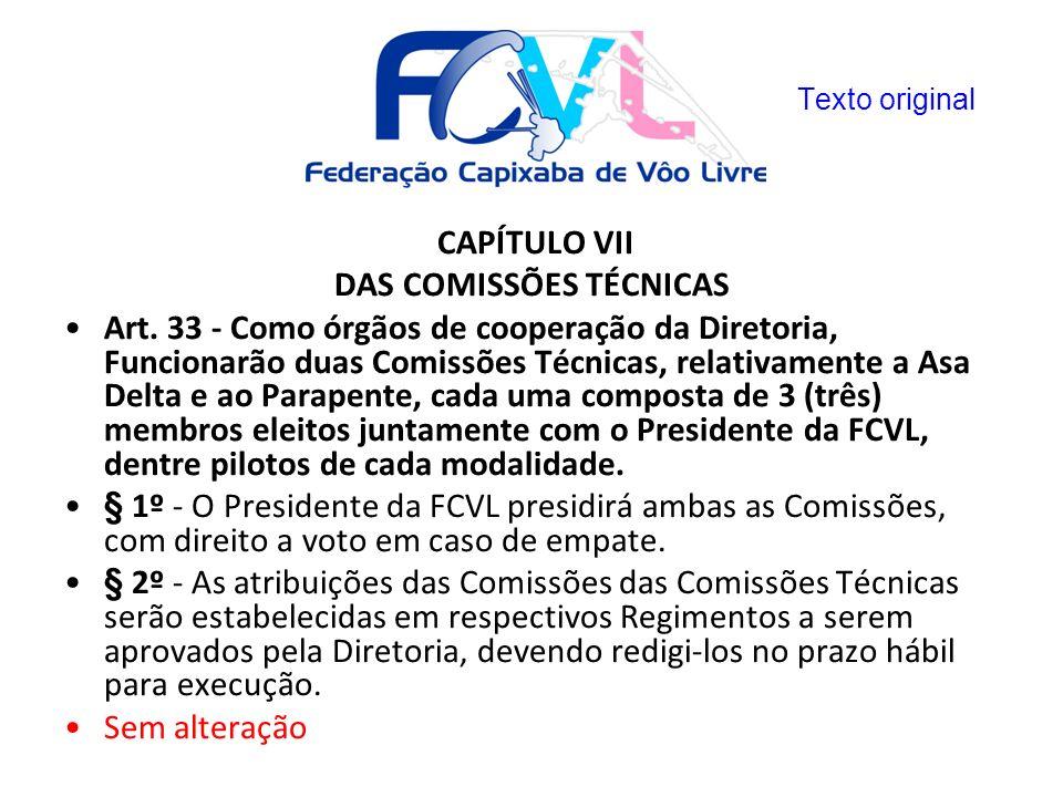 CAPÍTULO VII DAS COMISSÕES TÉCNICAS Art. 33 - Como órgãos de cooperação da Diretoria, Funcionarão duas Comissões Técnicas, relativamente a Asa Delta e
