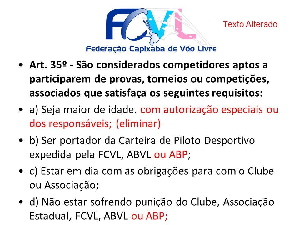 Art. 35º - São considerados competidores aptos a participarem de provas, torneios ou competições, associados que satisfaça os seguintes requisitos: a)