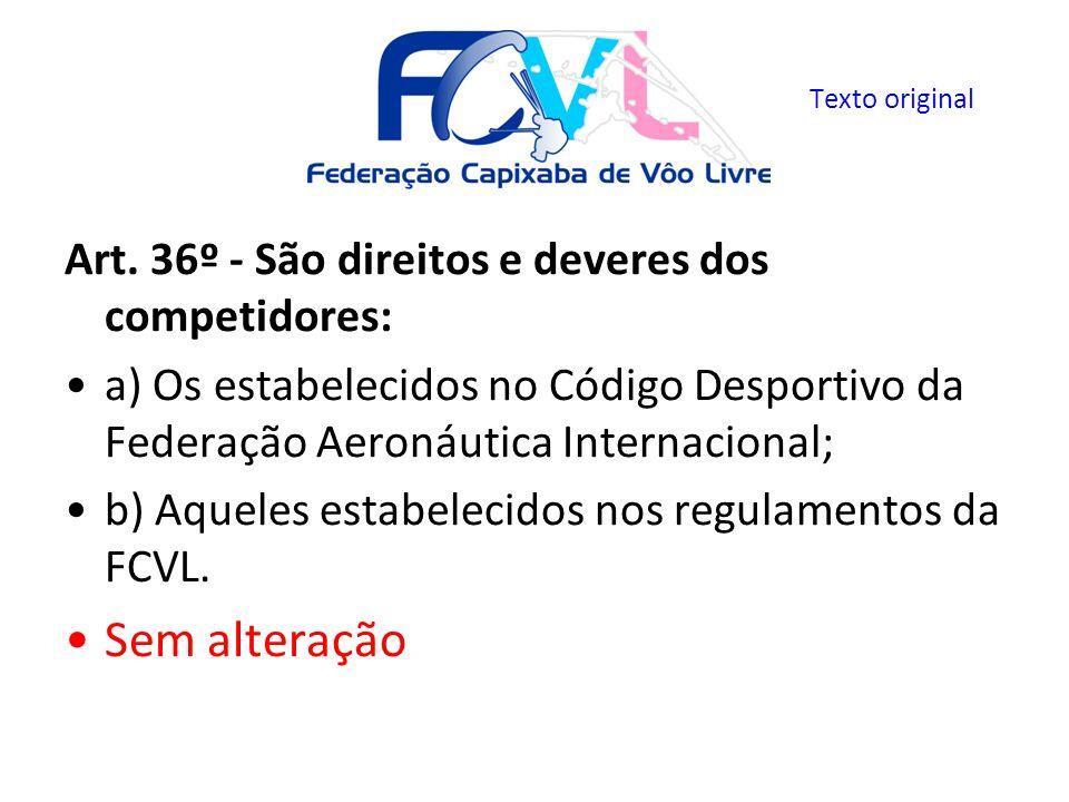Art. 36º - São direitos e deveres dos competidores: a) Os estabelecidos no Código Desportivo da Federação Aeronáutica Internacional; b) Aqueles estabe