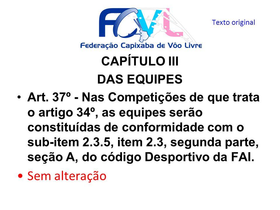 CAPÍTULO III DAS EQUIPES Art. 37º - Nas Competições de que trata o artigo 34º, as equipes serão constituídas de conformidade com o sub-item 2.3.5, ite