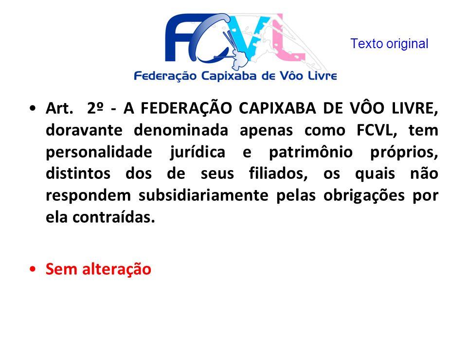 Art. 2º - A FEDERAÇÃO CAPIXABA DE VÔO LIVRE, doravante denominada apenas como FCVL, tem personalidade jurídica e patrimônio próprios, distintos dos de