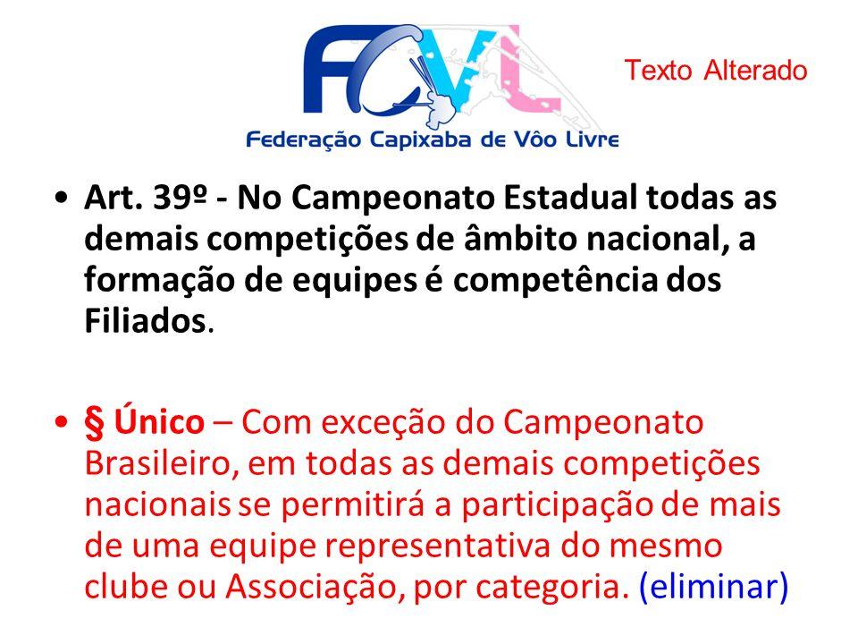 Art. 39º - No Campeonato Estadual todas as demais competições de âmbito nacional, a formação de equipes é competência dos Filiados. § Único – Com exce
