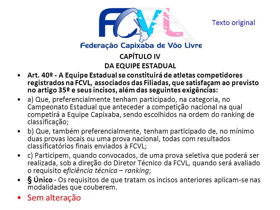 CAPÍTULO IV DA EQUIPE ESTADUAL Art. 40º - A Equipe Estadual se constituirá de atletas competidores registrados na FCVL, associados das Filiadas, que s