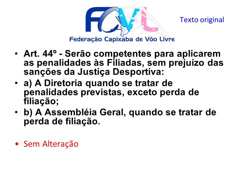 Art. 44º - Serão competentes para aplicarem as penalidades às Filiadas, sem prejuízo das sanções da Justiça Desportiva: a) A Diretoria quando se trata