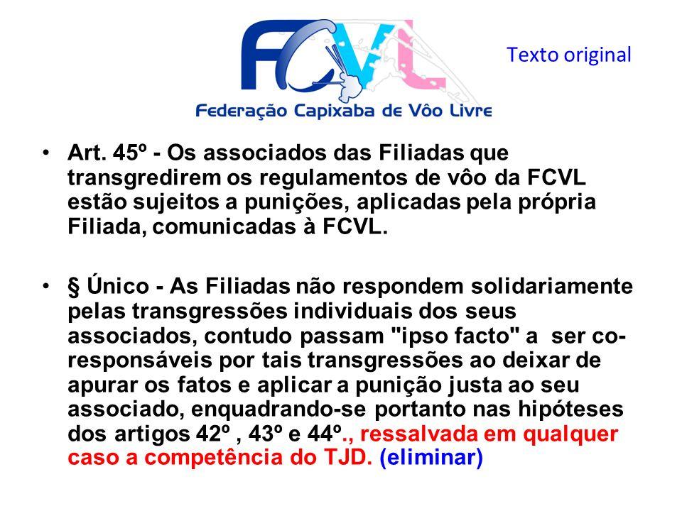 Art. 45º - Os associados das Filiadas que transgredirem os regulamentos de vôo da FCVL estão sujeitos a punições, aplicadas pela própria Filiada, comu