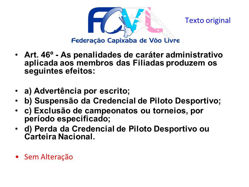 Art. 46º - As penalidades de caráter administrativo aplicada aos membros das Filiadas produzem os seguintes efeitos: a) Advertência por escrito; b) Su