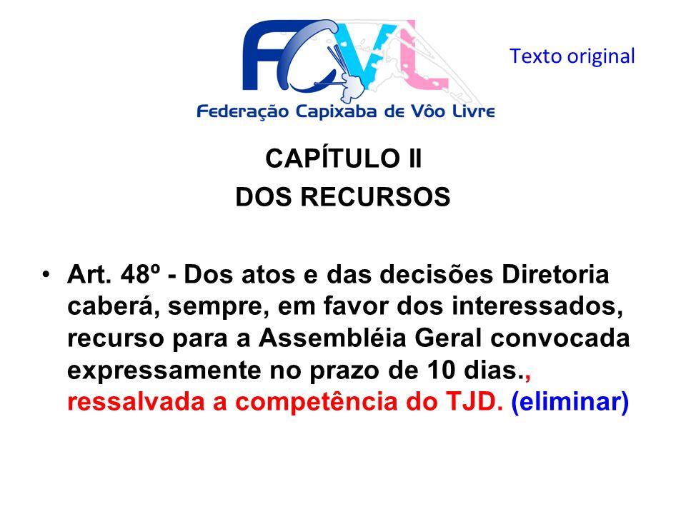CAPÍTULO II DOS RECURSOS Art. 48º - Dos atos e das decisões Diretoria caberá, sempre, em favor dos interessados, recurso para a Assembléia Geral convo
