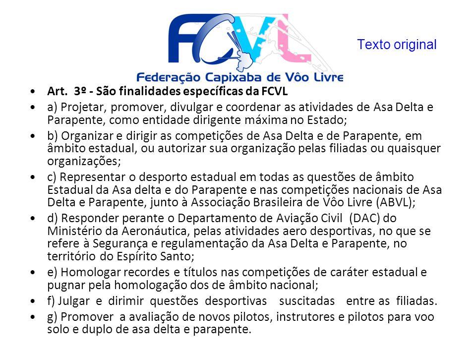 Art. 3º - São finalidades específicas da FCVL a) Projetar, promover, divulgar e coordenar as atividades de Asa Delta e Parapente, como entidade dirige