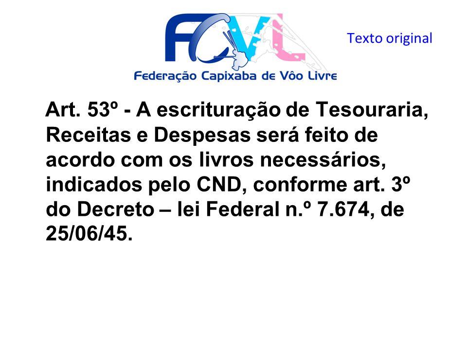 Art. 53º - A escrituração de Tesouraria, Receitas e Despesas será feito de acordo com os livros necessários, indicados pelo CND, conforme art. 3º do D