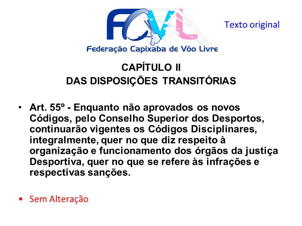 CAPÍTULO II DAS DISPOSIÇÕES TRANSITÓRIAS Art. 55º - Enquanto não aprovados os novos Códigos, pelo Conselho Superior dos Desportos, continuarão vigente