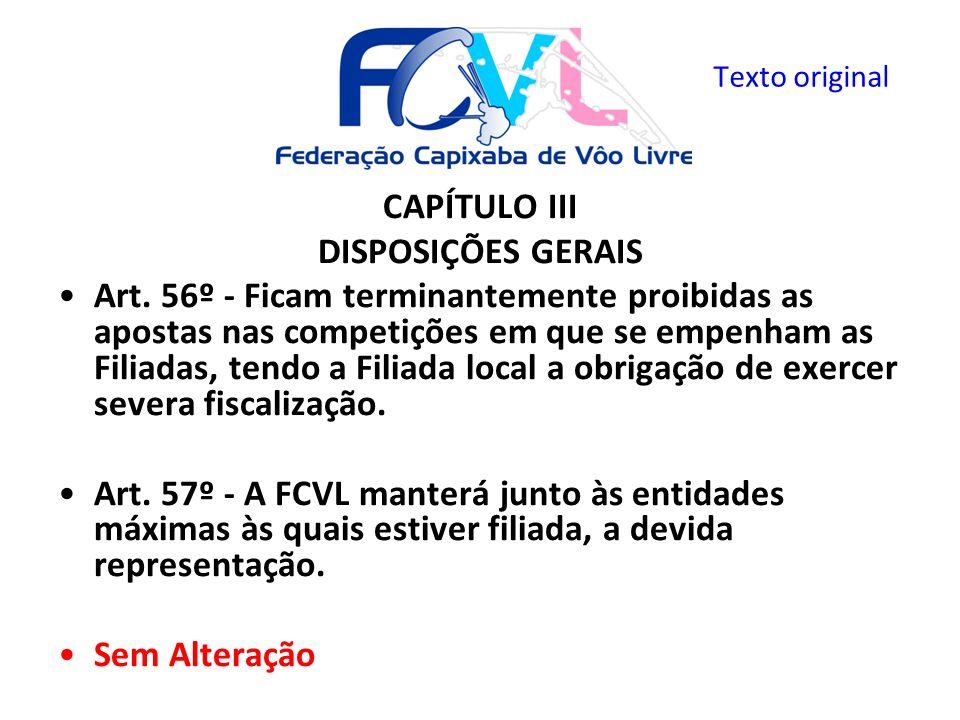 CAPÍTULO III DISPOSIÇÕES GERAIS Art. 56º - Ficam terminantemente proibidas as apostas nas competições em que se empenham as Filiadas, tendo a Filiada