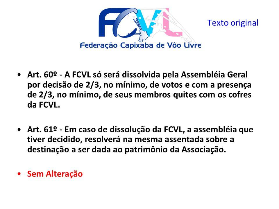 Art. 60º - A FCVL só será dissolvida pela Assembléia Geral por decisão de 2/3, no mínimo, de votos e com a presença de 2/3, no mínimo, de seus membros