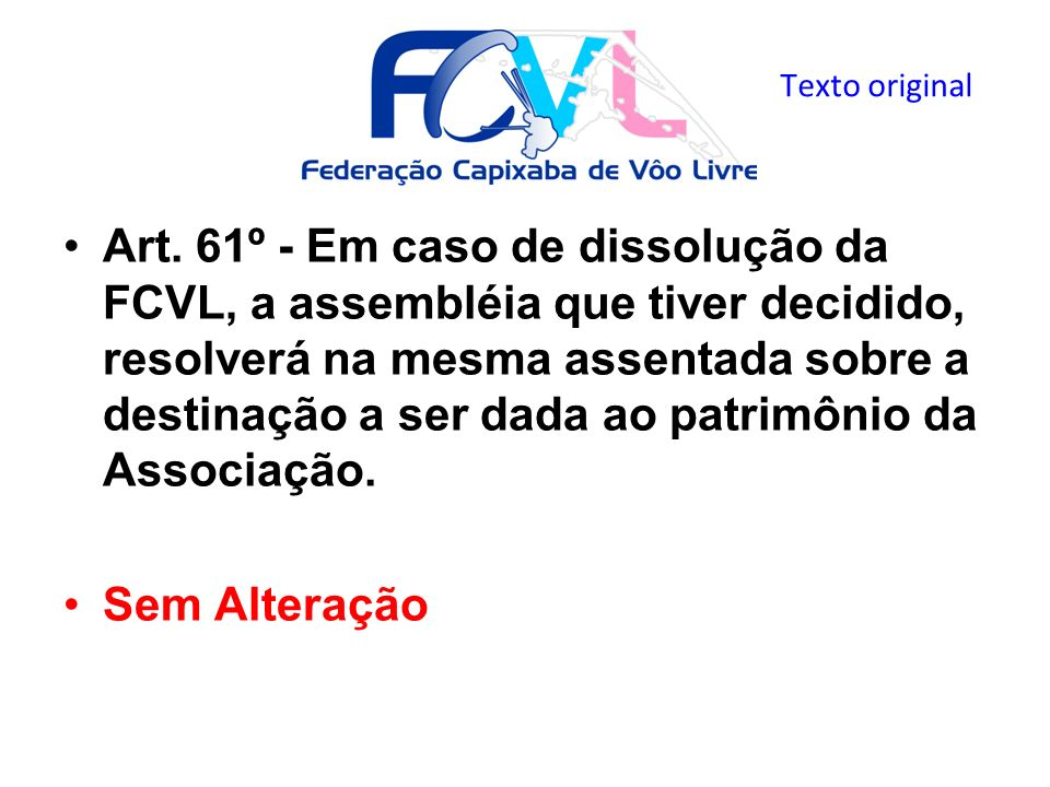 Art. 61º - Em caso de dissolução da FCVL, a assembléia que tiver decidido, resolverá na mesma assentada sobre a destinação a ser dada ao patrimônio da