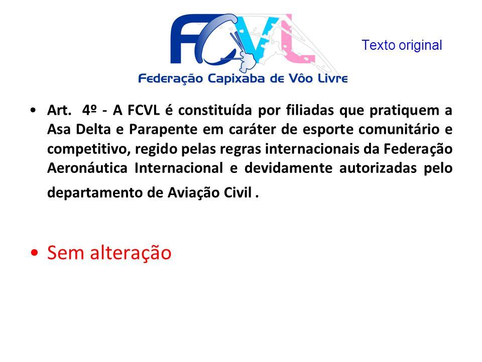 Art. 4º - A FCVL é constituída por filiadas que pratiquem a Asa Delta e Parapente em caráter de esporte comunitário e competitivo, regido pelas regras