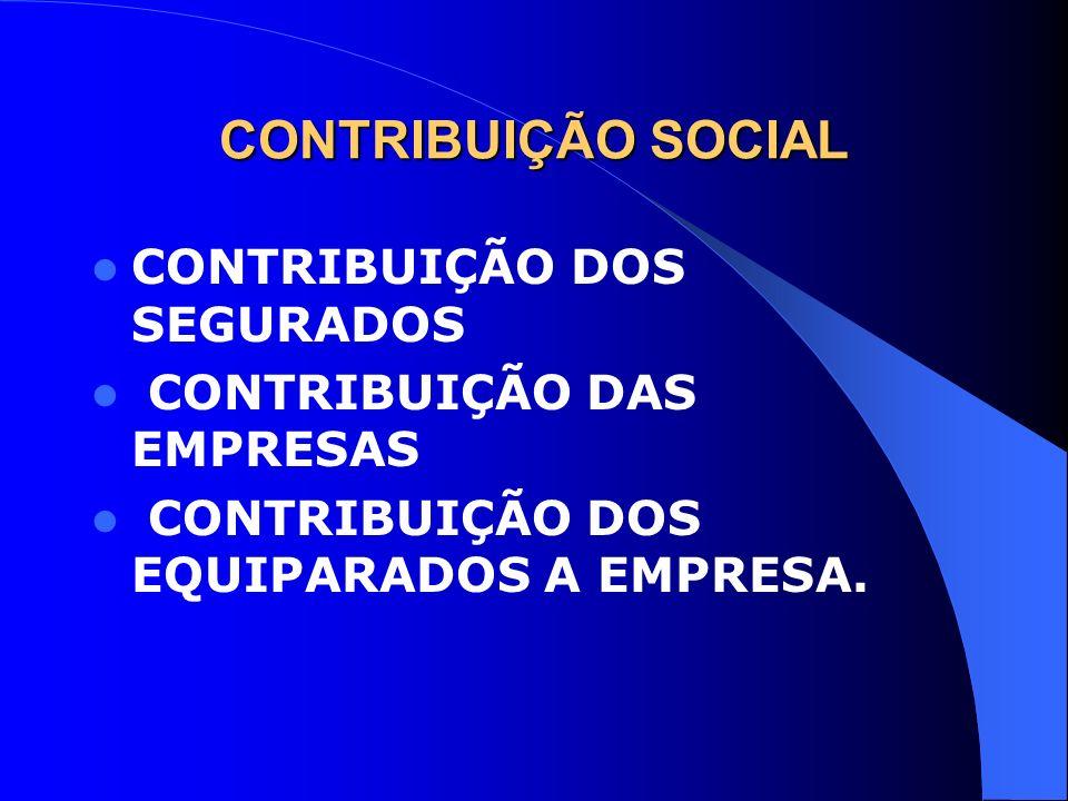 CONTRIBUIÇÃO SOCIAL CONTRIBUIÇÃO DOS SEGURADOS CONTRIBUIÇÃO DAS EMPRESAS CONTRIBUIÇÃO DOS EQUIPARADOS A EMPRESA.