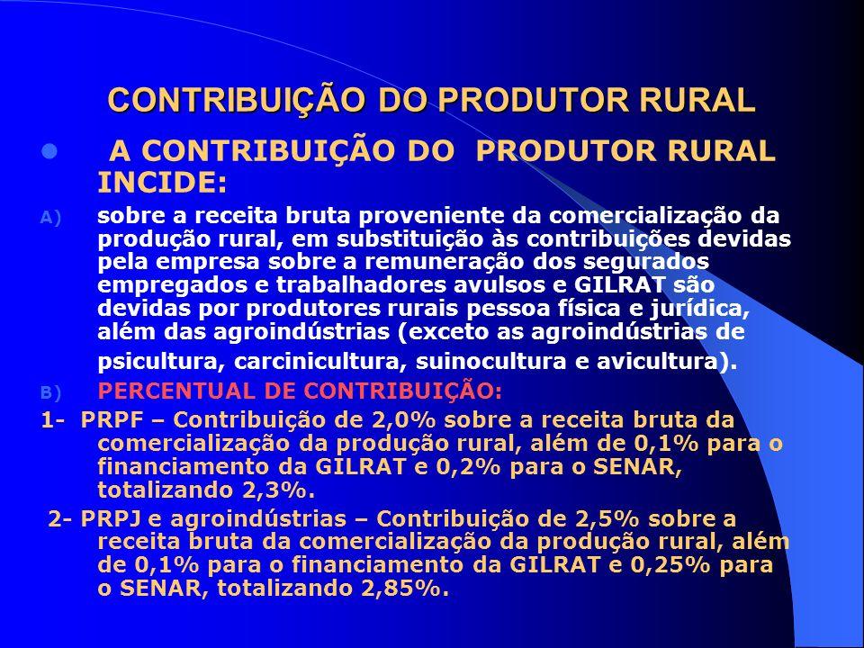 CONTRIBUIÇÃO DO PRODUTOR RURAL A CONTRIBUIÇÃO DO PRODUTOR RURAL INCIDE: A) sobre a receita bruta proveniente da comercialização da produção rural, em