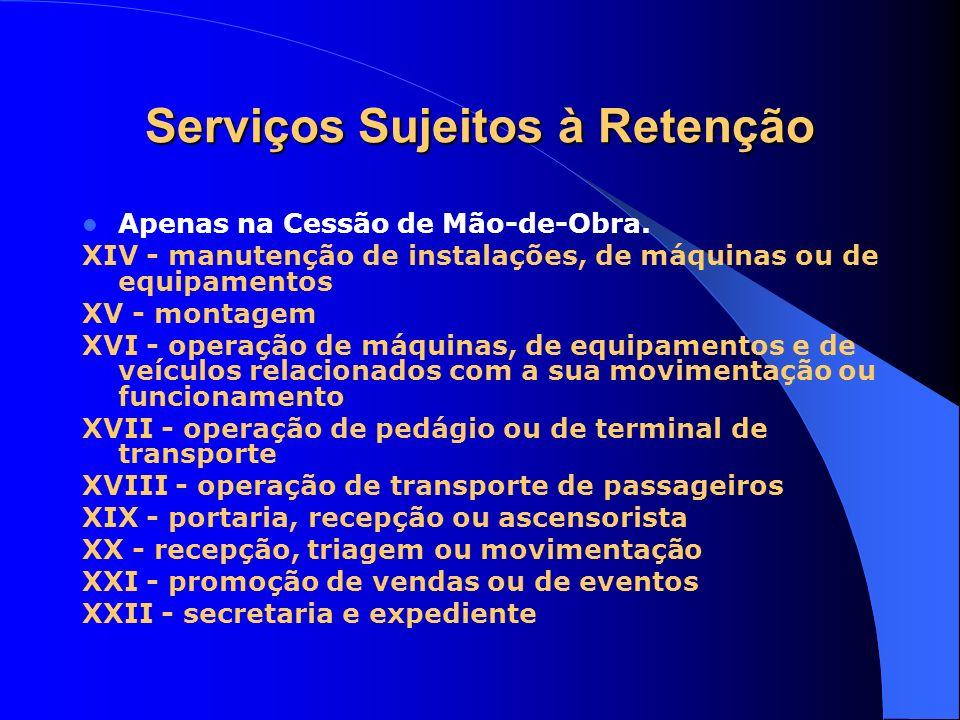 Serviços Sujeitos à Retenção Apenas na Cessão de Mão-de-Obra. XIV - manutenção de instalações, de máquinas ou de equipamentos XV - montagem XVI - oper