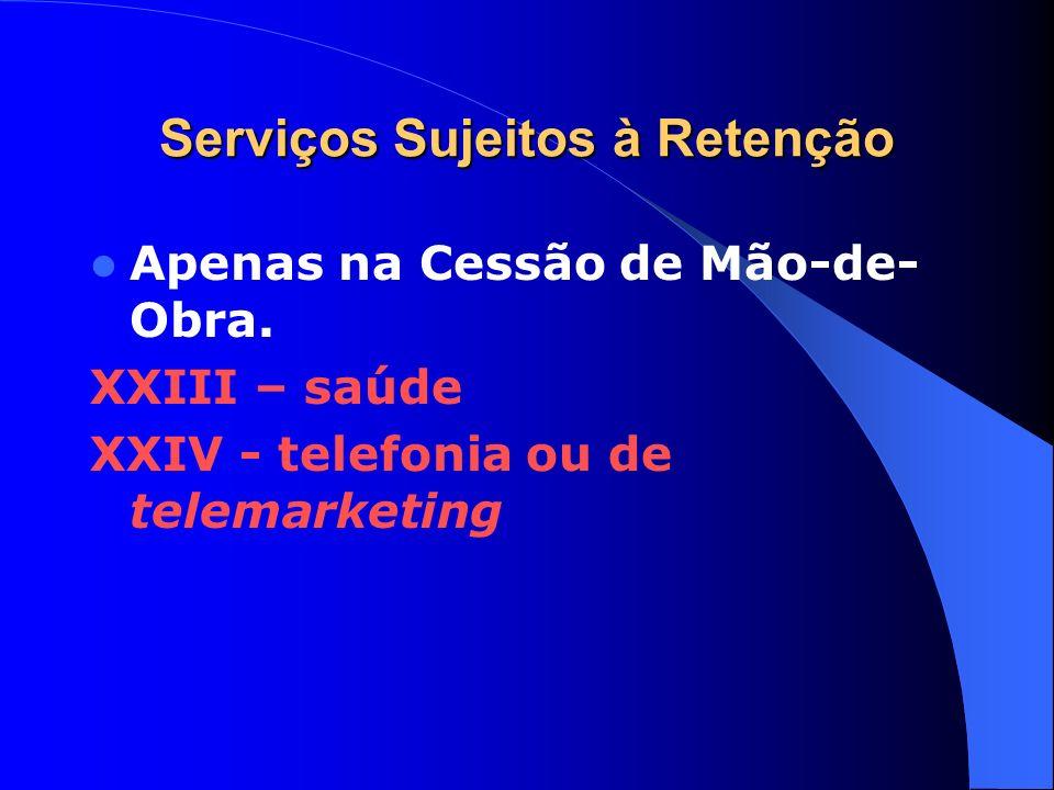 Serviços Sujeitos à Retenção Apenas na Cessão de Mão-de- Obra. XXIII – saúde XXIV - telefonia ou de telemarketing