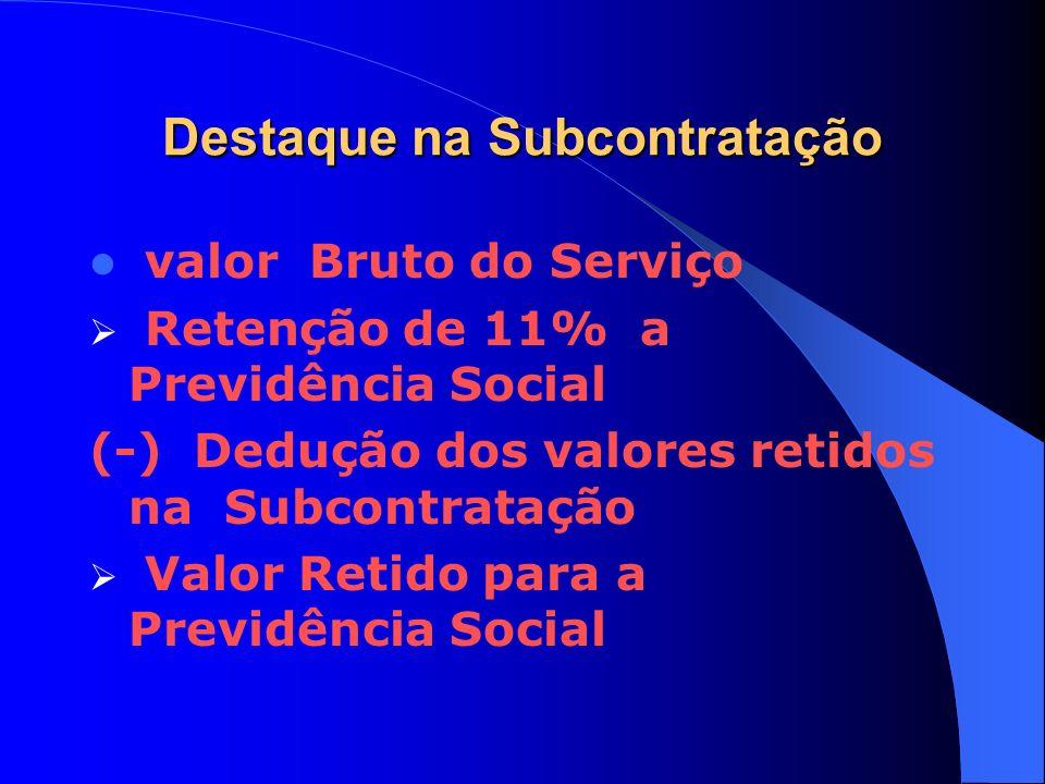 Destaque na Subcontratação valor Bruto do Serviço Retenção de 11% a Previdência Social (-) Dedução dos valores retidos na Subcontratação Valor Retido