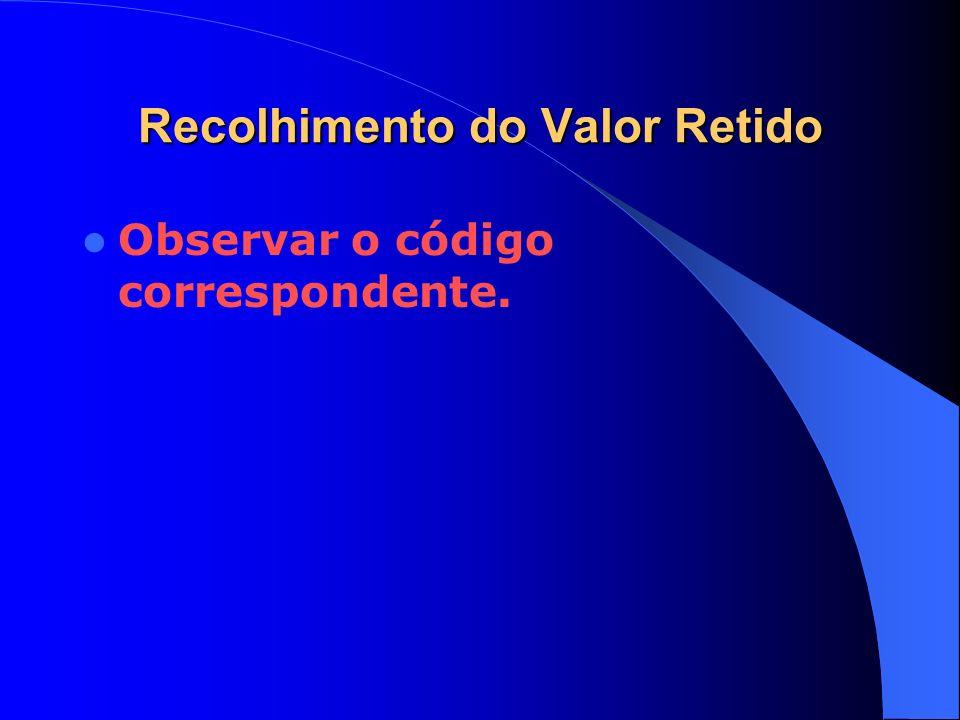 Recolhimento do Valor Retido Observar o código correspondente.