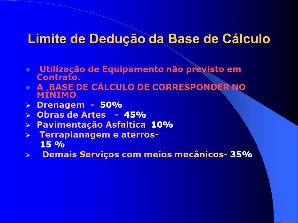Limite de Dedução da Base de Cálculo Utilização de Equipamento não previsto em Contrato. A BASE DE CÁLCULO DE CORRESPONDER NO MÍNIMO Drenagem - 50% Ob