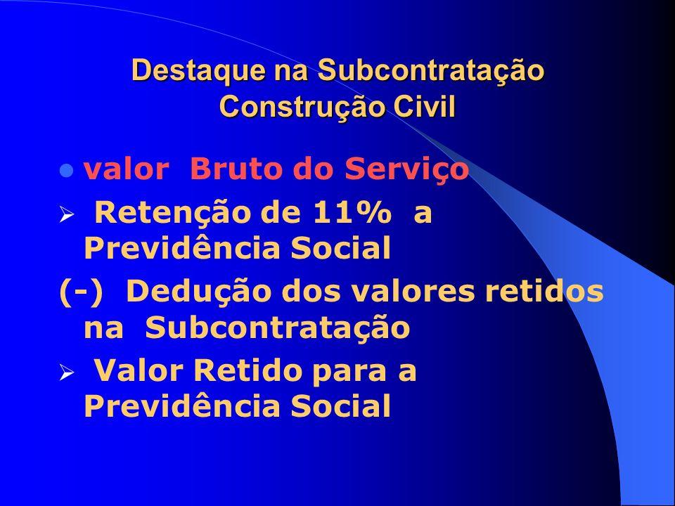 Destaque na Subcontratação Construção Civil valor Bruto do Serviço Retenção de 11% a Previdência Social (-) Dedução dos valores retidos na Subcontrata