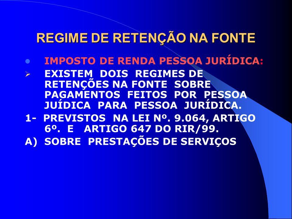 REGIME DE RETENÇÃO NA FONTE IMPOSTO DE RENDA PESSOA JURÍDICA: EXISTEM DOIS REGIMES DE RETENÇÕES NA FONTE SOBRE PAGAMENTOS FEITOS POR PESSOA JUÍDICA PA