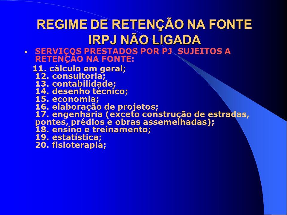 REGIME DE RETENÇÃO NA FONTE IRPJ NÃO LIGADA SERVIÇOS PRESTADOS POR PJ SUJEITOS A RETENÇÃO NA FONTE: 11. cálculo em geral; 12. consultoria; 13. contabi