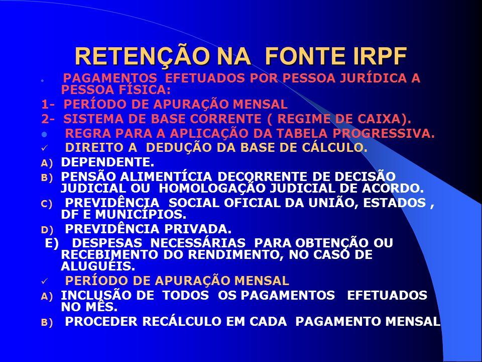 RETENÇÃO NA FONTE IRPF PAGAMENTOS EFETUADOS POR PESSOA JURÍDICA A PESSOA FÍSICA: 1- PERÍODO DE APURAÇÃO MENSAL 2- SISTEMA DE BASE CORRENTE ( REGIME DE