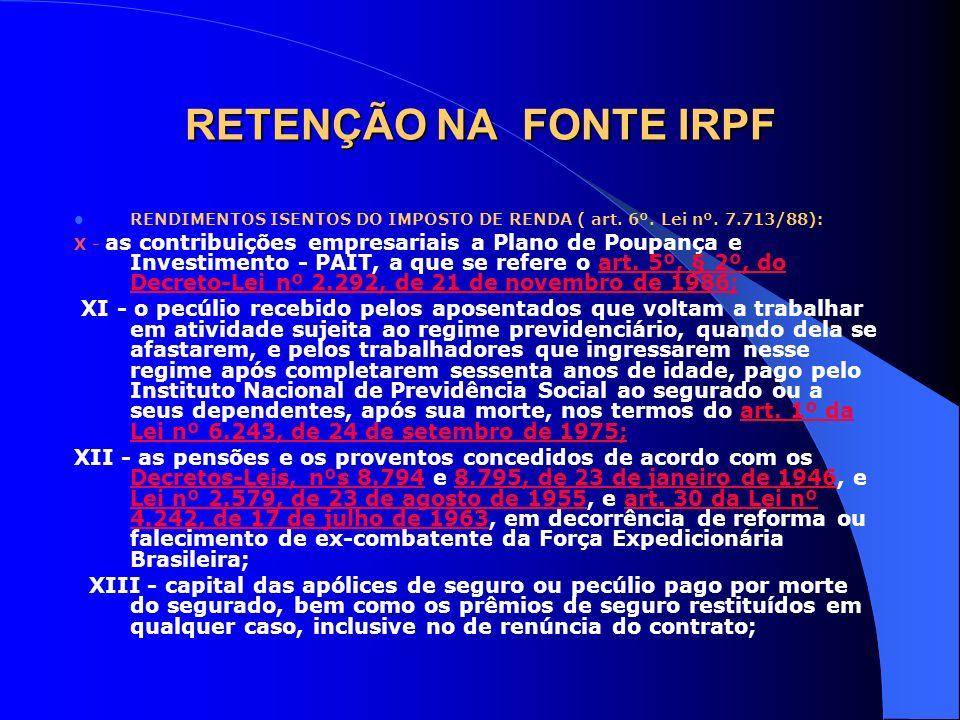 RETENÇÃO NA FONTE IRPF RENDIMENTOS ISENTOS DO IMPOSTO DE RENDA ( art. 6º. Lei nº. 7.713/88): X - as contribuições empresariais a Plano de Poupança e I