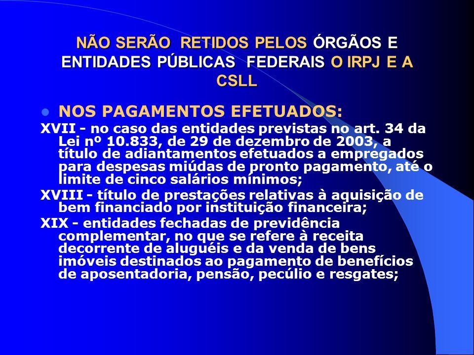 NÃO SERÃO RETIDOS PELOS ÓRGÃOS E ENTIDADES PÚBLICAS FEDERAIS O IRPJ E A CSLL NOS PAGAMENTOS EFETUADOS: XVII - no caso das entidades previstas no art.