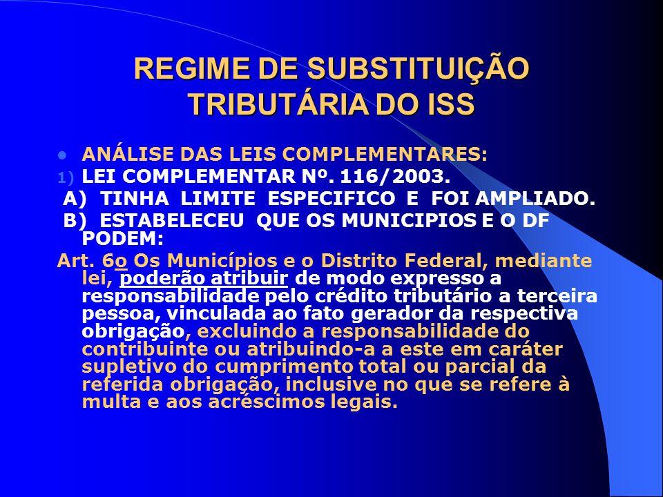 REGIME DE SUBSTITUIÇÃO TRIBUTÁRIA DO ISS ANÁLISE DAS LEIS COMPLEMENTARES: 1) LEI COMPLEMENTAR Nº. 116/2003. A) TINHA LIMITE ESPECIFICO E FOI AMPLIADO.