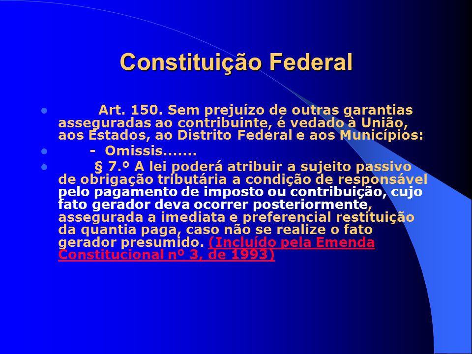 Constituição Federal Art. 150. Sem prejuízo de outras garantias asseguradas ao contribuinte, é vedado à União, aos Estados, ao Distrito Federal e aos