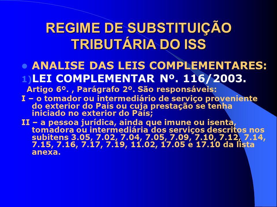 REGIME DE SUBSTITUIÇÃO TRIBUTÁRIA DO ISS ANALISE DAS LEIS COMPLEMENTARES: 1) LEI COMPLEMENTAR Nº. 116/2003. Artigo 6º., Parágrafo 2º. São responsáveis