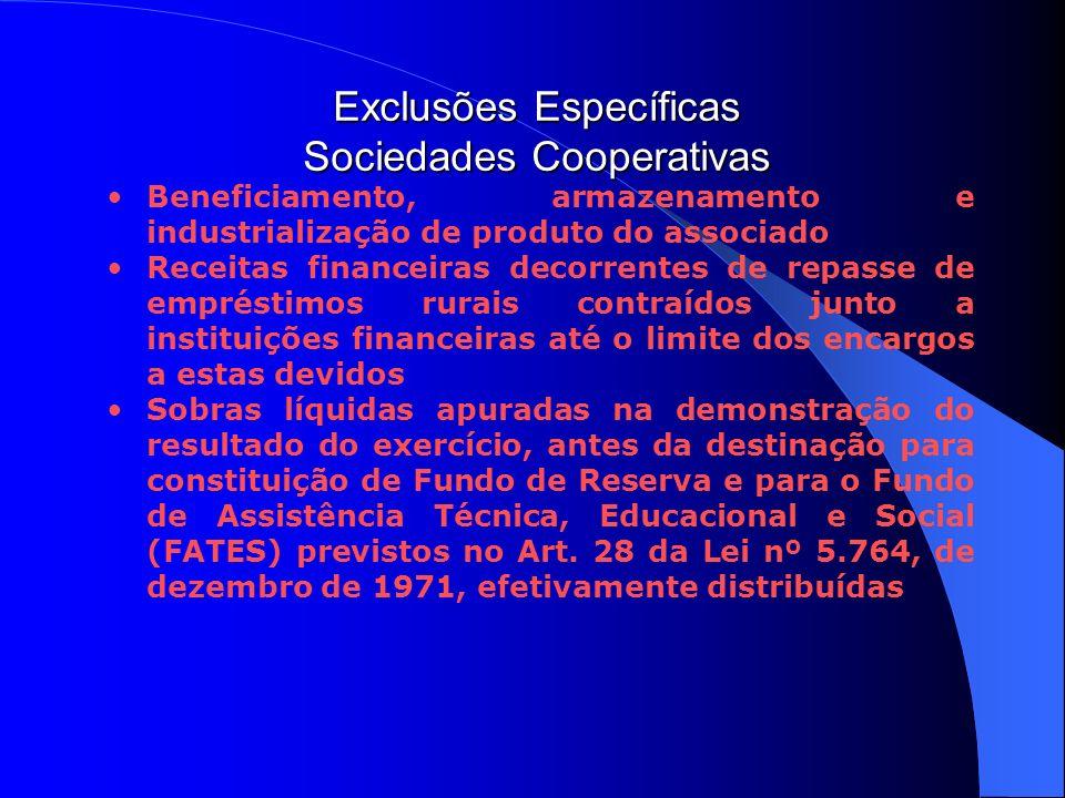 Exclusões Específicas Sociedades Cooperativas Beneficiamento, armazenamento e industrialização de produto do associado Receitas financeiras decorrente