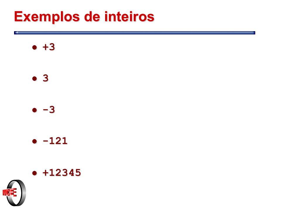 Exemplos de inteiros l +3 l 3 l -3 l -121 l +12345