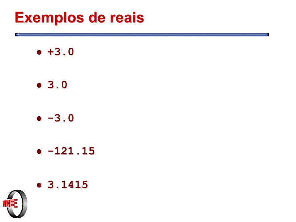 Exemplos de reais l +3.0 l 3.0 l -3.0 l -121.15 l 3.1415