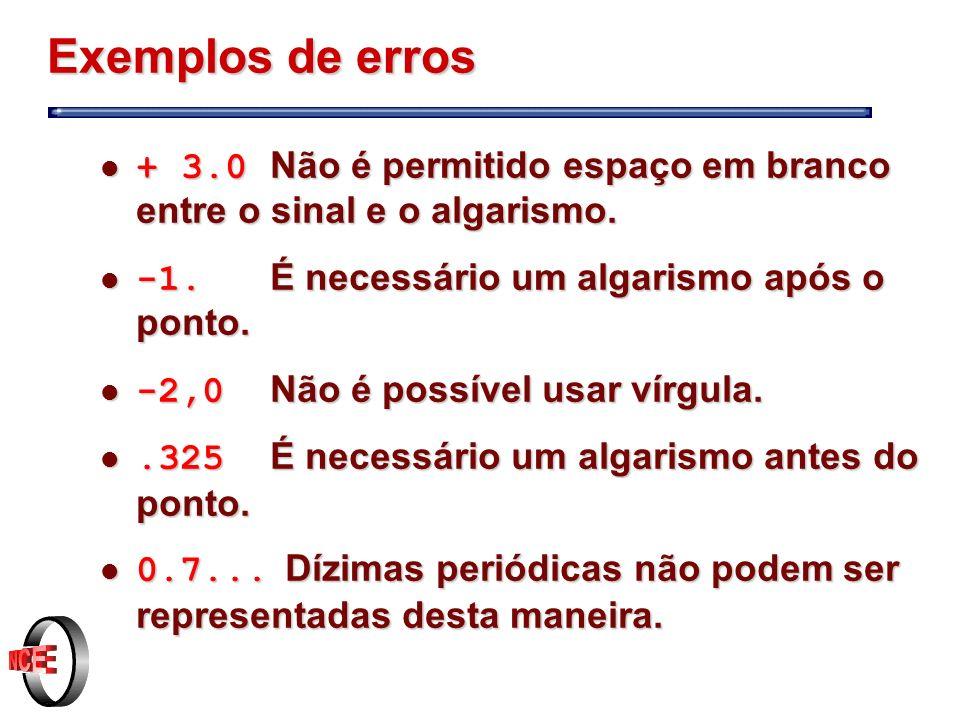 Exemplos de erros + 3.0 Não é permitido espaço em branco entre o sinal e o algarismo.