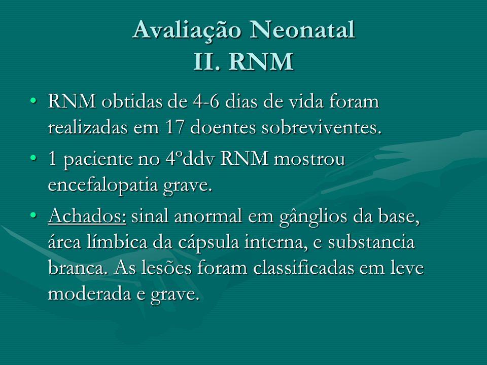 Avaliação Neonatal II. RNM RNM obtidas de 4-6 dias de vida foram realizadas em 17 doentes sobreviventes.RNM obtidas de 4-6 dias de vida foram realizad