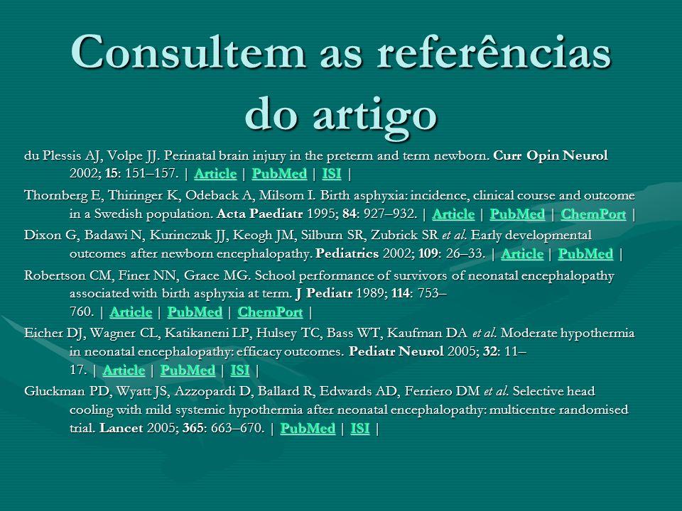 Consultem as referências do artigo du Plessis AJ, Volpe JJ. Perinatal brain injury in the preterm and term newborn. Curr Opin Neurol 2002; 15: 151–157