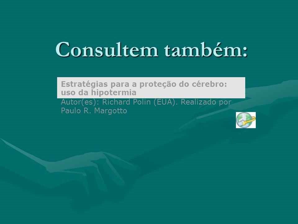 Consultem também: Estratégias para a proteção do cérebro: uso da hipotermia Autor(es): Richard Polin (EUA). Realizado por Paulo R. Margotto