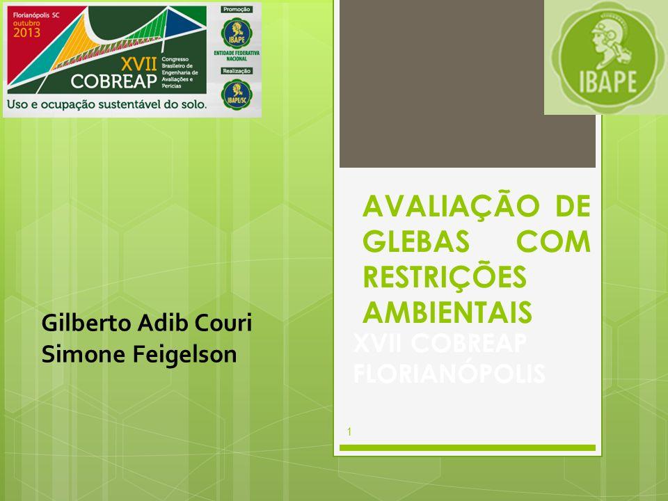 AVALIAÇÃO DE GLEBAS COM RESTRIÇÕES AMBIENTAIS XVII COBREAP FLORIANÓPOLIS 1 Gilberto Adib Couri Simone Feigelson