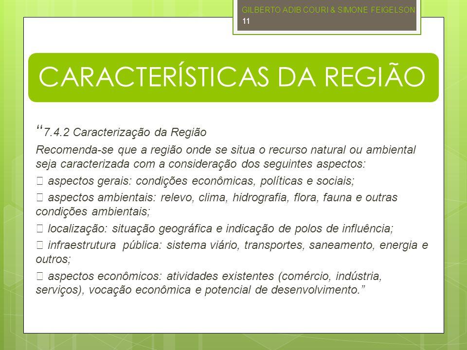 CARACTERÍSTICAS DA REGIÃO 7.4.2 Caracterização da Região Recomenda-se que a região onde se situa o recurso natural ou ambiental seja caracterizada com