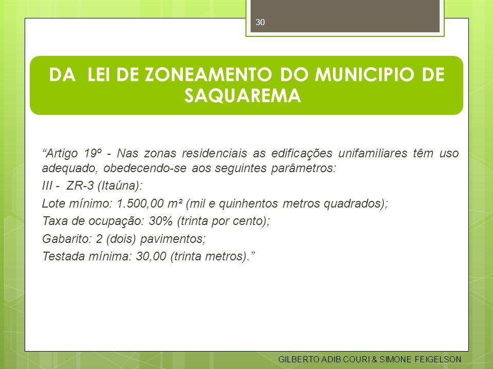 DA LEI DE ZONEAMENTO DO MUNICIPIO DE SAQUAREMA Artigo 19º - Nas zonas residenciais as edificações unifamiliares têm uso adequado, obedecendo-se aos se