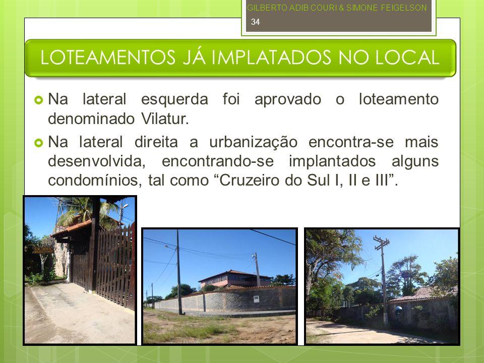 LOTEAMENTOS JÁ IMPLATADOS NO LOCAL Na lateral esquerda foi aprovado o loteamento denominado Vilatur. Na lateral direita a urbanização encontra-se mais